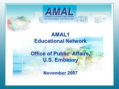 AMAL1 Educational Network Office of Public Affairs, U.S. Embassy November 2007.