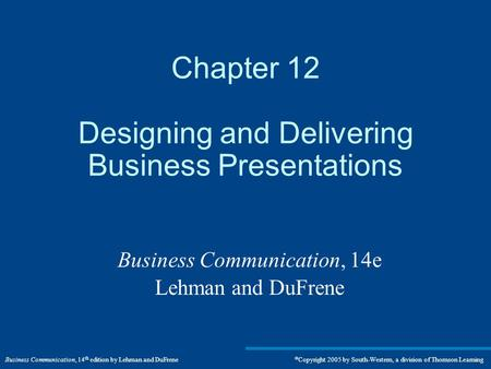 Business Communication, 14 th edition by Lehman and DuFrene  Copyright 2005 by South-Western, a division of Thomson Learning Chapter 12 Designing and.
