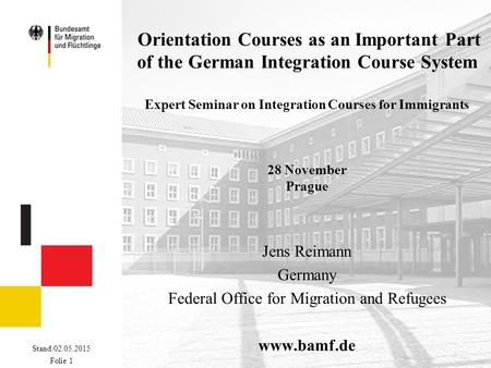 Stand:02.05.2015 Folie 1 Orientation Courses as an Important Part of the German Integration Course System Expert Seminar on Integration Courses for Immigrants.