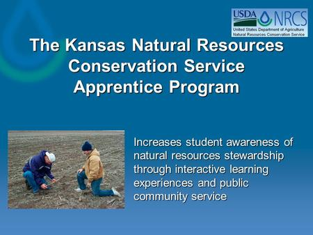 The Kansas Natural Resources Conservation Service Apprentice Program Increases student awareness of natural resources stewardship through interactive learning.