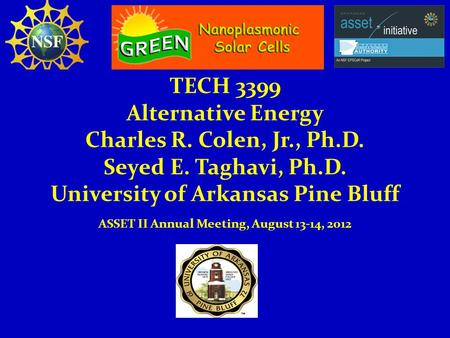 TECH 3399 Alternative Energy Charles R. Colen, Jr., Ph.D. Seyed E. Taghavi, Ph.D. University of Arkansas Pine Bluff ASSET II Annual Meeting, August 13-14,