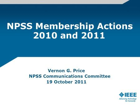 NPSS Membership Actions 2010 and 2011 Vernon G. Price NPSS Communications Committee 19 October 2011.