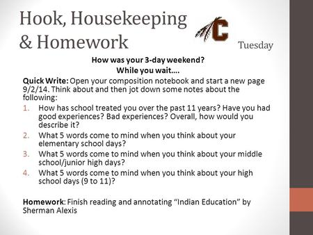 Hook, Housekeeping & Homework Tuesday How was your 3-day weekend? While you wait…. Quick Write: Open your composition notebook and start a new page 9/2/14.