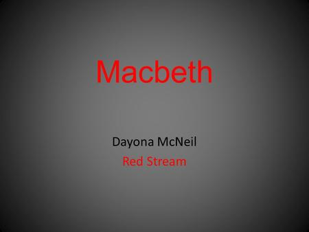 "Macbeth Dayona McNeil Red Stream. "" Stay you imperfect speakers, tell me more. By Sinels death I know I am thane of Glamis but how of Cawdor? The thane."