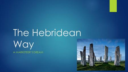 The Hebridean Way A MARKETEER'S DREAM. Anne Martin Marketing Officer  The Kintyre Way was established in 2006  Long Distance Walking Route in Argyll.