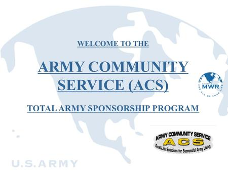 WELCOME TO THE ARMY COMMUNITY SERVICE (ACS) TOTAL ARMY SPONSORSHIP PROGRAM.