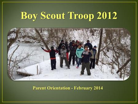 Boy Scout Troop 2012 Parent Orientation - February 2014.