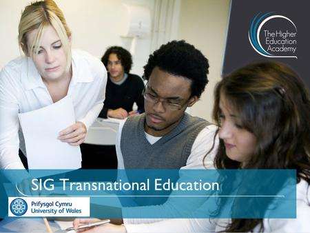 SIG Transnational Education. 2 Welcome Dr Gavin Bunting Senior Lecturer, University of Wales.