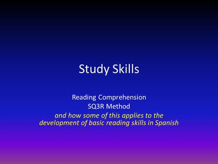 Study Skills Reading Comprehension SQ3R Method and how some of this applies to the development of basic reading skills in Spanish.