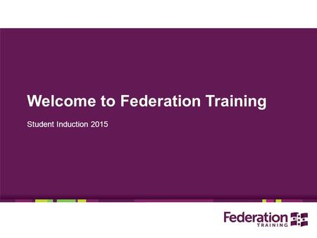 Welcome to Federation Training Student Induction 2015.