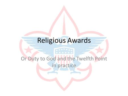 Religious Awards Or Duty to God and the Twelfth Point in practice.