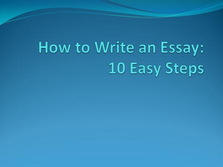 steps to writing an essay ppt  why is writing an essay so frustrating learning how to write an essay can be