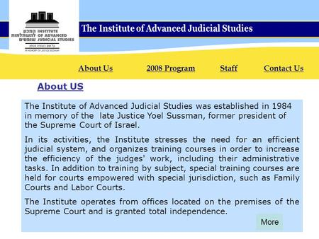 The Institute of Advanced Judicial Studies was established in 1984 in memory of the late Justice Yoel Sussman, former president of the Supreme Court of.