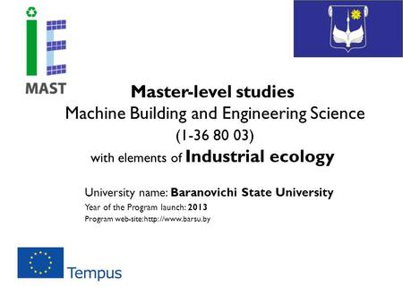 Master-level studies Machine Building and Engineering Science (1-36 80 03) with elements of Industrial ecology University name: Baranovichi State University.