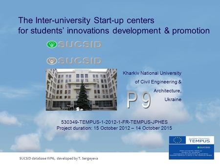The Inter-university Start-up centers for students' innovations development & promotion 530349-TEMPUS-1-2012-1-FR-TEMPUS-JPHES Project duration: 15 October.