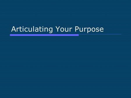 Articulating Your Purpose. General Speaking Purposes  To inform: describe, clarify, explain, define  To invite: explore, interact, exchange  To persuade: