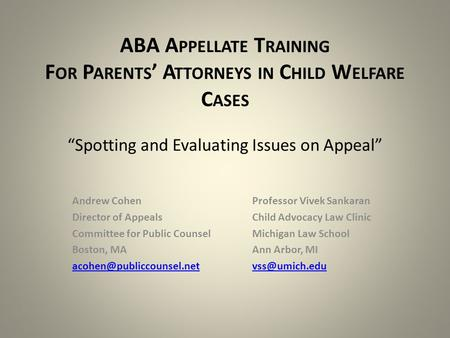 "ABA A PPELLATE T RAINING F OR P ARENTS ' A TTORNEYS IN C HILD W ELFARE C ASES ""Spotting and Evaluating Issues on Appeal"" Andrew CohenProfessor Vivek Sankaran."