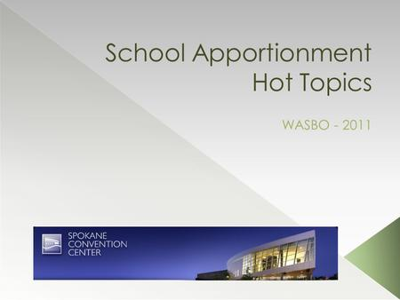 School Apportionment Hot Topics WASBO - 2011.  K-4 Elimination  LEA – Untouched!?!?  Average Daily Attendance  Full Day Kindergarten  Salaries ›