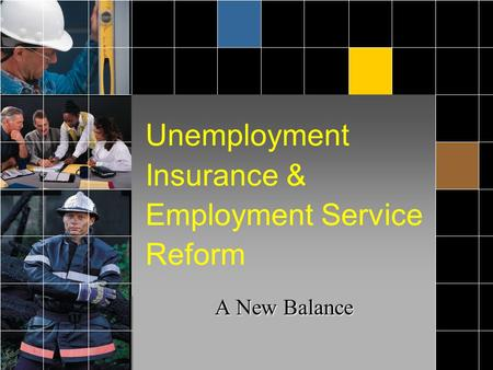 Unemployment Insurance & Employment Service Reform A New Balance.