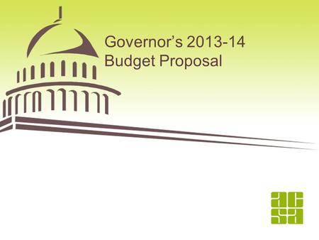 1 Governor's 2013-14 Budget Proposal. Governor's Budget Governor declares that deficit is erased Second budget in a decade without a projected deficit.