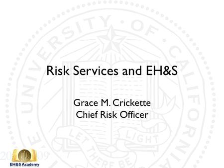 Risk Services and EH&S Grace M. Crickette Chief Risk Officer.