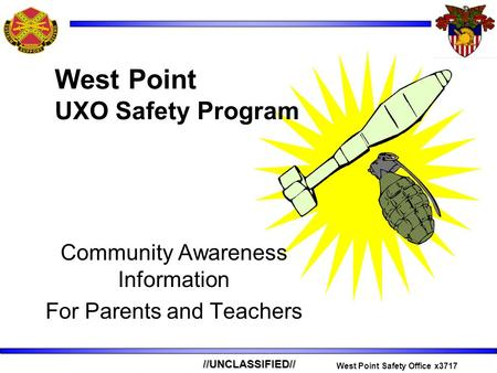 //UNCLASSIFIED// West Point Safety Office x3717 Community Awareness Information For Parents and Teachers West Point UXO Safety Program.