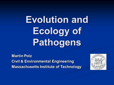 Evolution and Ecology of Pathogens Martin Polz Civil & Environmental Engineering Massachusetts Institute of Technology.