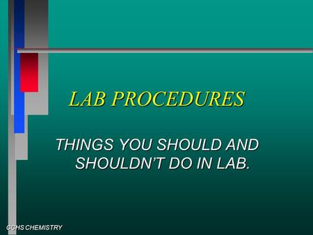 CCHS CHEMISTRY LAB PROCEDURES THINGS YOU SHOULD AND SHOULDN'T DO IN LAB.