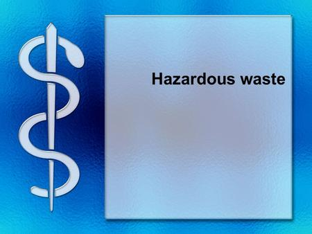 Hazardous waste. Threatens human health or the environment in some way because it is –toxic –chemically active –corrosive –flammable –or some combination.