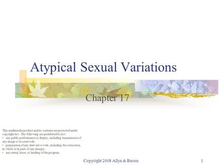 Copyright 2008 Allyn & Bacon1 Atypical Sexual Variations Chapter 17 This multimedia product and its contents are protected under copyright law. The following.
