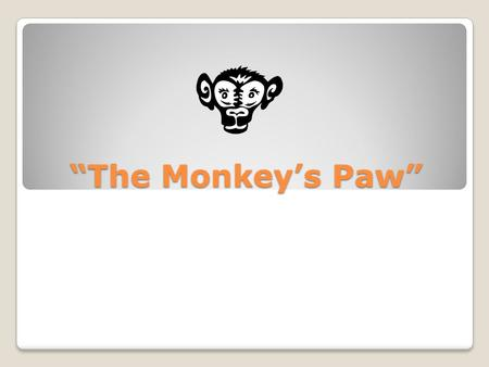 symbolism in the monkeys paw The monkey's paw by ww jacobs quote: if you keep it, don't blame me for what happens this quote is from sergeant major morris when he is telling mr and mrs white that they should just throw the monkey's paw onto the fire and forget about it and not use it.
