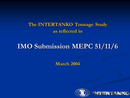 The INTERTANKO Tonnage Study as reflected in IMO Submission MEPC 51/11/6 March 2004.