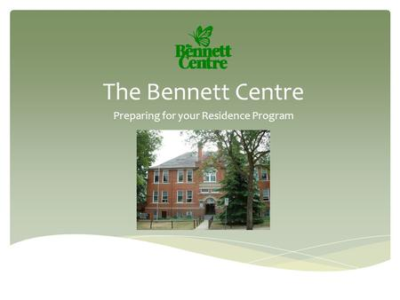 The Bennett Centre Preparing for your Residence Program.
