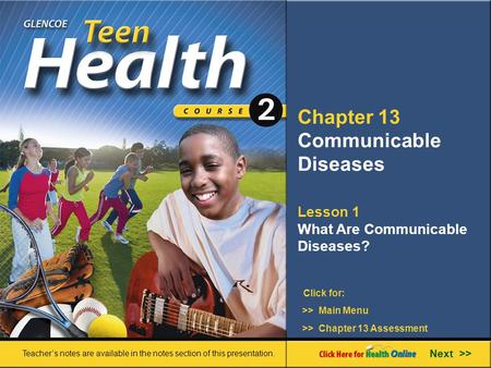 Chapter 13 Communicable Diseases Lesson 1 What Are Communicable Diseases? Next >> Click for: Teacher's notes are available in the notes section of this.