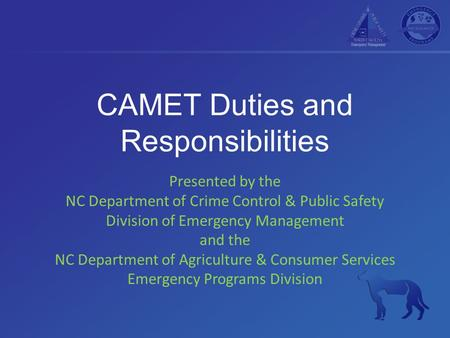 CAMET Duties and Responsibilities Presented by the NC Department of Crime Control & Public Safety Division of Emergency Management and the NC Department.