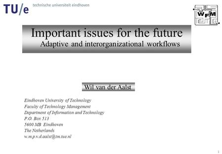 1 Important issues for the future Adaptive and interorganizational workflows Wil van der Aalst Eindhoven University of Technology Faculty of Technology.