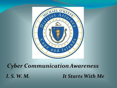 I. S. W. M.It Starts With Me Cyber Communication Awareness.