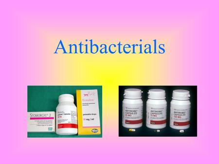 Antibacterials. Antibacterials/Antibiotics = Drugs that prevent the growth of, or kill, microorganisms that cause infectious diseases. These drugs are.