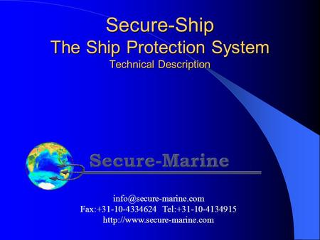 Secure-Ship The Ship Protection System Technical Description Fax:+31-10-4334624 Tel:+31-10-4134915