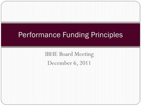 IBHE Board Meeting December 6, 2011 Performance Funding Principles.