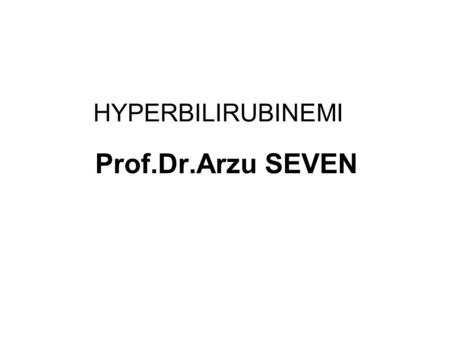 HYPERBILIRUBINEMI Prof.Dr.Arzu SEVEN. HYPERBILIRUBINEMI (Bilirubin>1mg/dl in blood) Types of bilirubin: İndirect bilirubin=free bilirubin=unconjugated.