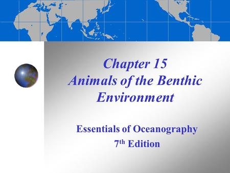 Chapter 15 Animals of the Benthic Environment Essentials of Oceanography 7 th Edition.