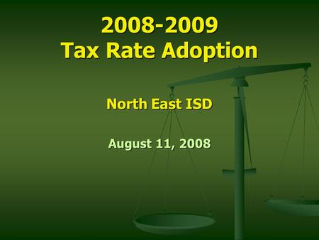 2008-2009 Tax Rate Adoption North East ISD August 11, 2008.