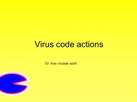 Virus code actions Or 'how viruses work'. Replication Spreads quickly and can be difficult to control Can be attached to any type of file and make copies.