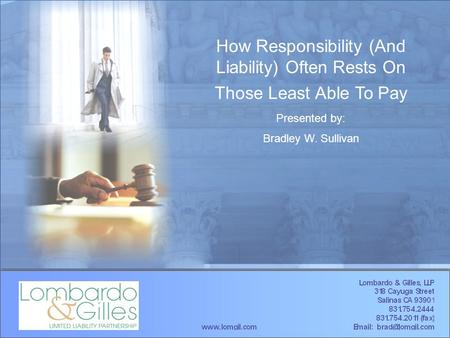 How Responsibility (And Liability) Often Rests On Those Least Able To Pay Presented by: Bradley W. Sullivan.