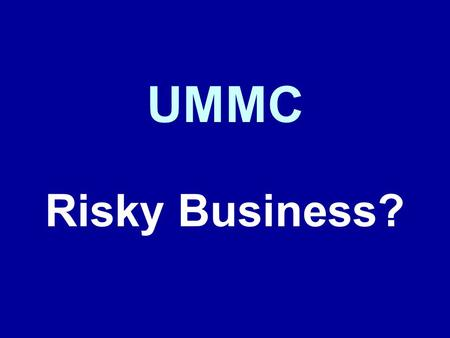 UMMC Risky Business?. YES We work with YOU High Acuity Increasing Volume.