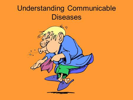 Understanding Communicable Diseases. Causes of Communicable Diseases.