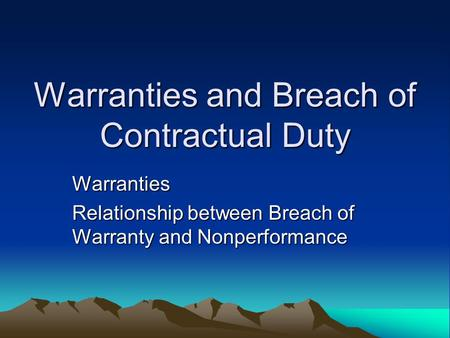 Warranties and Breach of Contractual Duty Warranties Relationship between Breach of Warranty and Nonperformance.