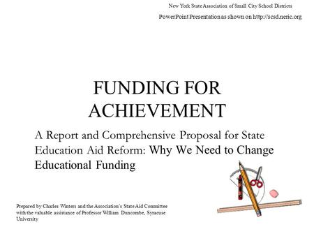 FUNDING FOR ACHIEVEMENT A Report and Comprehensive Proposal for State Education Aid Reform: Why We Need to Change Educational Funding New York State Association.