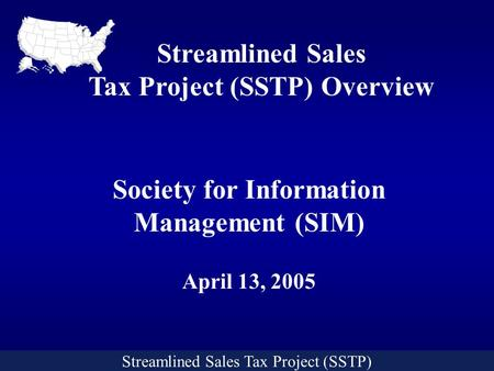 Streamlined Sales Tax ProjectStreamlined Sales Tax Project (SSTP) Streamlined Sales Tax Project (SSTP) Overview Society for Information Management (SIM)